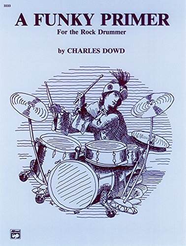 Funky Primer for the Rock Drummer by Dowd, Charles (1987) - Mall Rock Castle