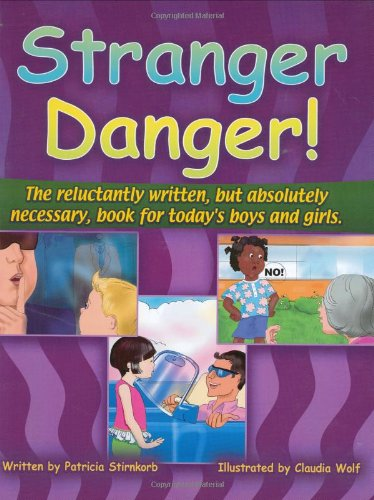 Stranger Danger: The Reluctantly Written but Absolutely Necessary Book for Todays Boys And Girls!