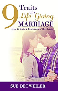 9 Traits of a Life-Giving Marriage: How to Build a Relationship That Lasts by [Detweiler, Sue]