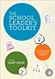 The School Leader's Toolkit : Practical Strategies for Leading and Managing, , 1446201929