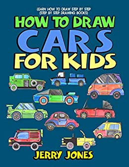 Amazon Com How To Draw Cars For Kids Learn How To Draw Step By