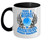 Basketball Coffee Mug, Have A Degree In Bracketology March Madness Accent Mug (Accent Mug - Black)
