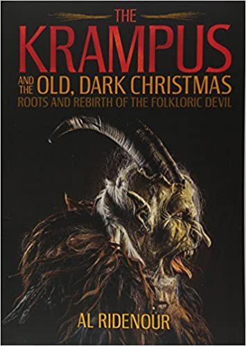 The Krampus And The Old Dark Christmas Roots And Rebirth Of The Folkloric Devil Al Ridenour Sean Tejaratchi  Amazon Com Books