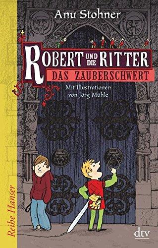 Robert und die Ritter 1 Das Zauberschwert (Reihe Hanser)