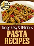 Pasta Recipes (Top 30 Easy & Delicious Recipes Book 7)