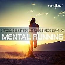 Mental Running: Erfolg, Selbstbewusstsein & Regeneration Hörbuch von Katja Schütz Gesprochen von: Claudia Urbschat-Mingues, David Lütgenhorst