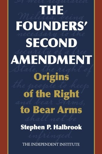 The Founders' Second Amendment: Origins of the Right to Bear Arms (Independent Studies in Political Economy) by Ivan R. Dee/ Independent Institute