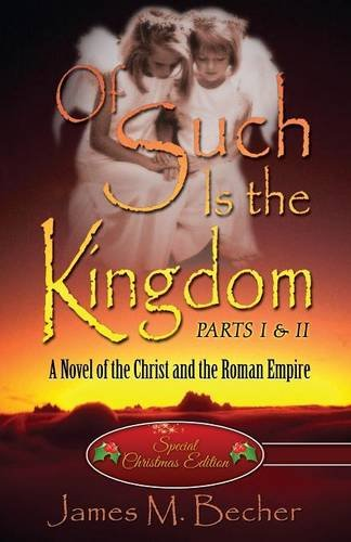 Of Such Is the Kingdom PARTS I & II: A Novel of the Christ and the Roman Empire (Special Christmas Edition)