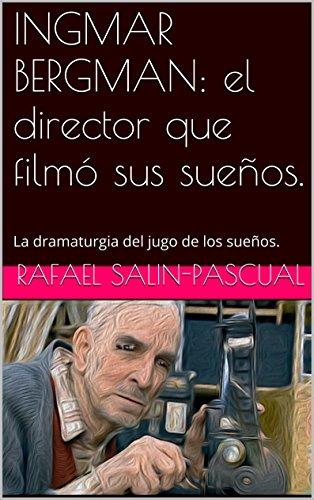 Descargar Libro Ingmar Bergman: El Director Que Filmó Sus Sueños.: La Dramaturgia Del Jugo De Los Sueños. Rafael Salin-pascual