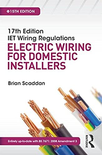 17th Edition IET Wiring Regulations Electric Wiring for Domestic Installers 15th ed Amazon.co.uk Brian Scaddan 9781138848900 Books  sc 1 st  Amazon UK : wiring regulations uk - yogabreezes.com