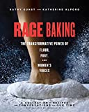 Rage Baking: The Transformative Power of Flour, Fury, and Women s Voices
