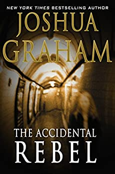 THE ACCIDENTAL REBEL by [Graham, Joshua]