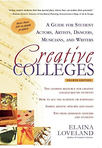 Creative Colleges: A Guide for Student Actors, Artists, Dancers, Musicians and Writers