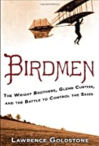 By Lawrence Goldstone Birdmen: The Wright…