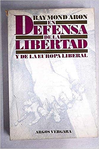 EN DEFENSA DE LA LIBERTAD Y DE LA EUROPA LIBERAL: Amazon.es: Aron ...