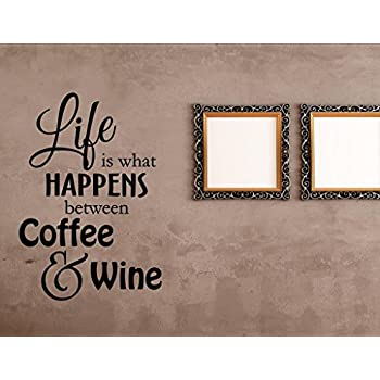 Life is what happens between coffee and wine Home Decor Stickers - Vinyl Quote Me