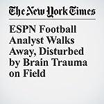 ESPN Football Analyst Walks Away, Disturbed by Brain Trauma on Field | John Branch