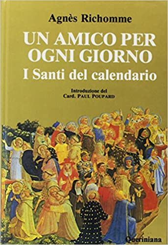 I Santi Del Calendario.Un Amico Per Ogni Giorno I Santi Del Calendario Amazon Co