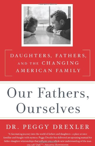 Our Fathers, Ourselves: Daughters, Fathers, and the Changing American Family pdf epub