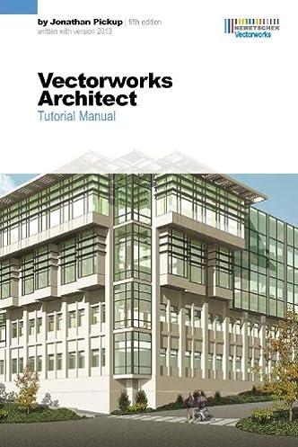 vectorworks architect tutorial manual fifth edition jonathan rh amazon com vectorworks architect tutorial manual eighth edition uk Vectorworks 2015