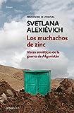 Los muchachos de zinc: Voces soviéticas de la guerra de Afganistán (ENSAYO-CRÓNICA)