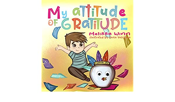 My Attitude of Gratitude: Growing Grateful Kids. Teaching ...