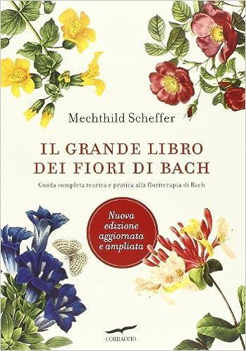 Fiori Di Bach.Il Grande Libro Dei Fiori Di Bach Guida Completa Teorica E