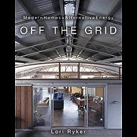 Off The Grid: Modern Homes + Alternative Energy: Modern Homes and Alternative Energy