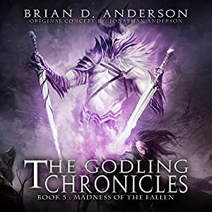 The Godling Chronicles: Madness of the Fallen, Book 5 Audiobook