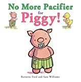No More Pacifier for Piggy!, Bernette Ford, 1905417896