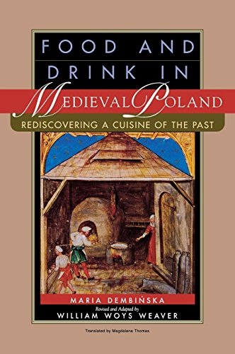 Food and Drink in Medieval Poland: Rediscovering a Cuisine of the Past by Maria Dembinska