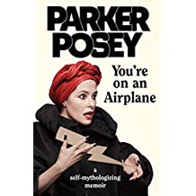 You're on an Airplane: A Self-Mythologizing Memoir