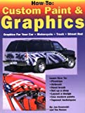 How to Custom Paint and Graphics, Jon Kosmoski, 096413585X