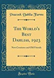 Amazon / Forgotten Books: The World s Best Dahlias, 1923 New Creations and Old Friends Classic Reprint (Peacock Dahlia Farms)