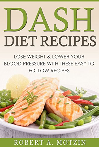 Dash diet recipes lose weight lower your blood pressure with dash diet recipes lose weight lower your blood pressure with these easy to follow forumfinder Image collections