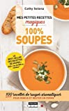Mes petites recettes magiques soupes : 100 recettes de soupes aromatiques pour mincir et rester en forme