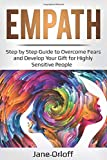Empath: Step by Step Guide to Overcome Fears and