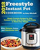 #7: Freestyle 2018 Instant Pot Cookbook: Simple Freestyle Recipes For Your Pressure Cooker, Easy Recipes With Points to Watch Your Weight