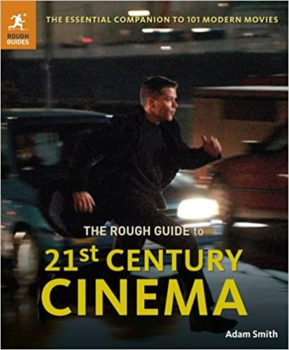 The Rough Guide to 21st Century Cinema: 101 Movies That Made