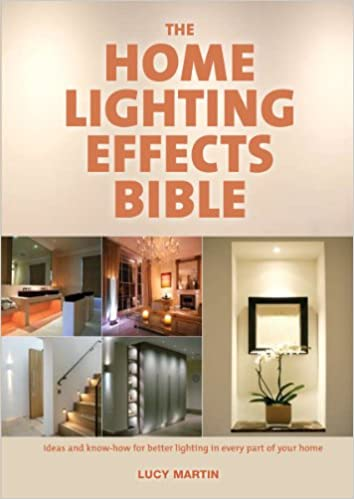 The Home Lighting Effects Bible: Ideas And Know How For Better Lighting In  Every Part Of Your Home: Lucy Martin: 9781554077106: Amazon.com: Books