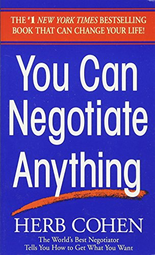 You Can Negotiate Anything: The World's Best Negotiator Tells You How To Get What You Want
