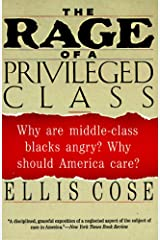The Rage of a Privileged Class: Why Do Prosperouse Blacks Still Have the Blues? Kindle Edition