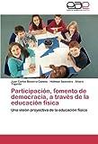 Participación, fomento de democracia, a través de la educación física: Una visión proyectiva de la educación física (Spanish Edition)