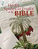 Herbs, Spices and Fruits of the Bible