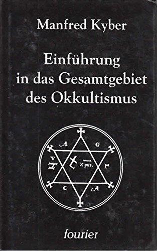Einführung in das Gesamtgebiet des Okkultismus. Vom Altertum bis zur Gegenwart