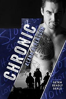 Chronic (Se7en Deadly SEALs Book 2) by [Albertson, Alana]
