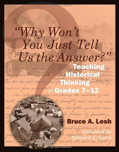 Why Won't You Just Tell Us the Answer?: Teaching Historical Thinking in Grades 7-12 by Lesh, Bruce unknown edition [Paperback(2011)]
