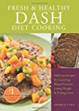 Fresh and Healthy DASH Diet Cooking, Andrea Lynn, 1612431143