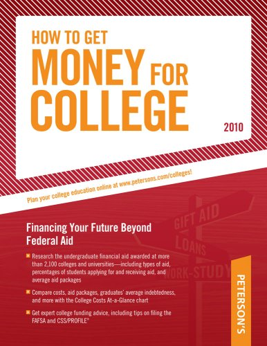 How To Get Money for College - 2010: Financing Your Future Beyond Federal Aid; Millions of Awards Worth Billions of Dollars (Peterson's How to Get Money for College)