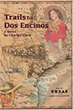 Trails to Dos Encinos, Charles Clark, 0595278752